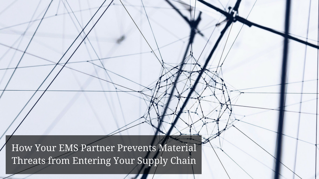 How Your EMS Partner Prevents Material Threats from Entering Your Supply Chain