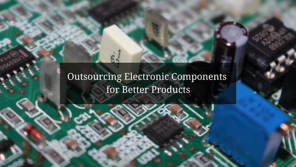 Outsourcing Manufacturing of Electronic Devices for Better Products